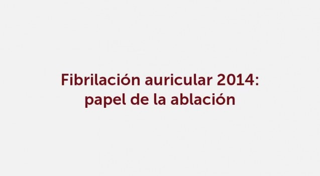 Fibrilación Auricular 2014: Paciente ideal, técnicas y dispositivos para la ablación [VIDEO]